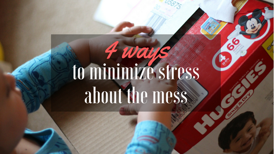 The top 4 ways to minimize stress about the mess