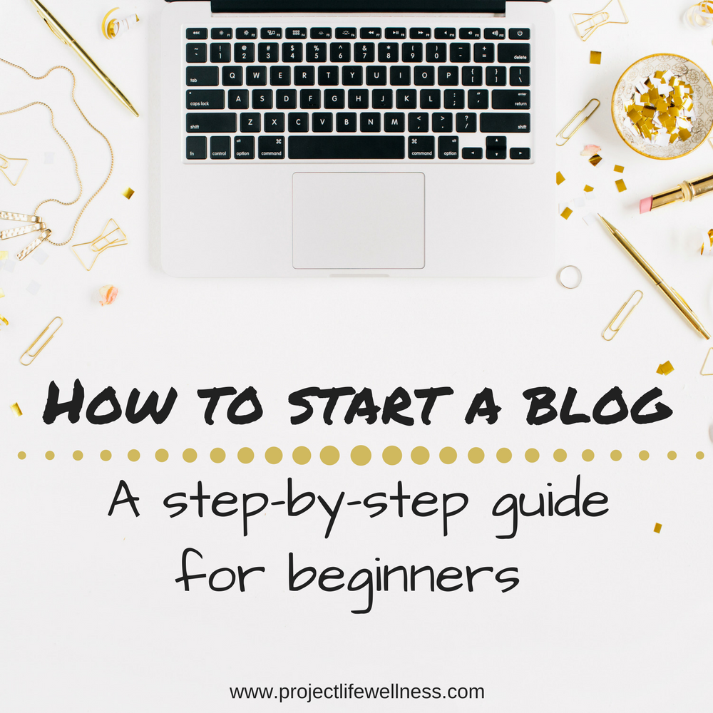 How to start a blog   A step by step guide for beginners
