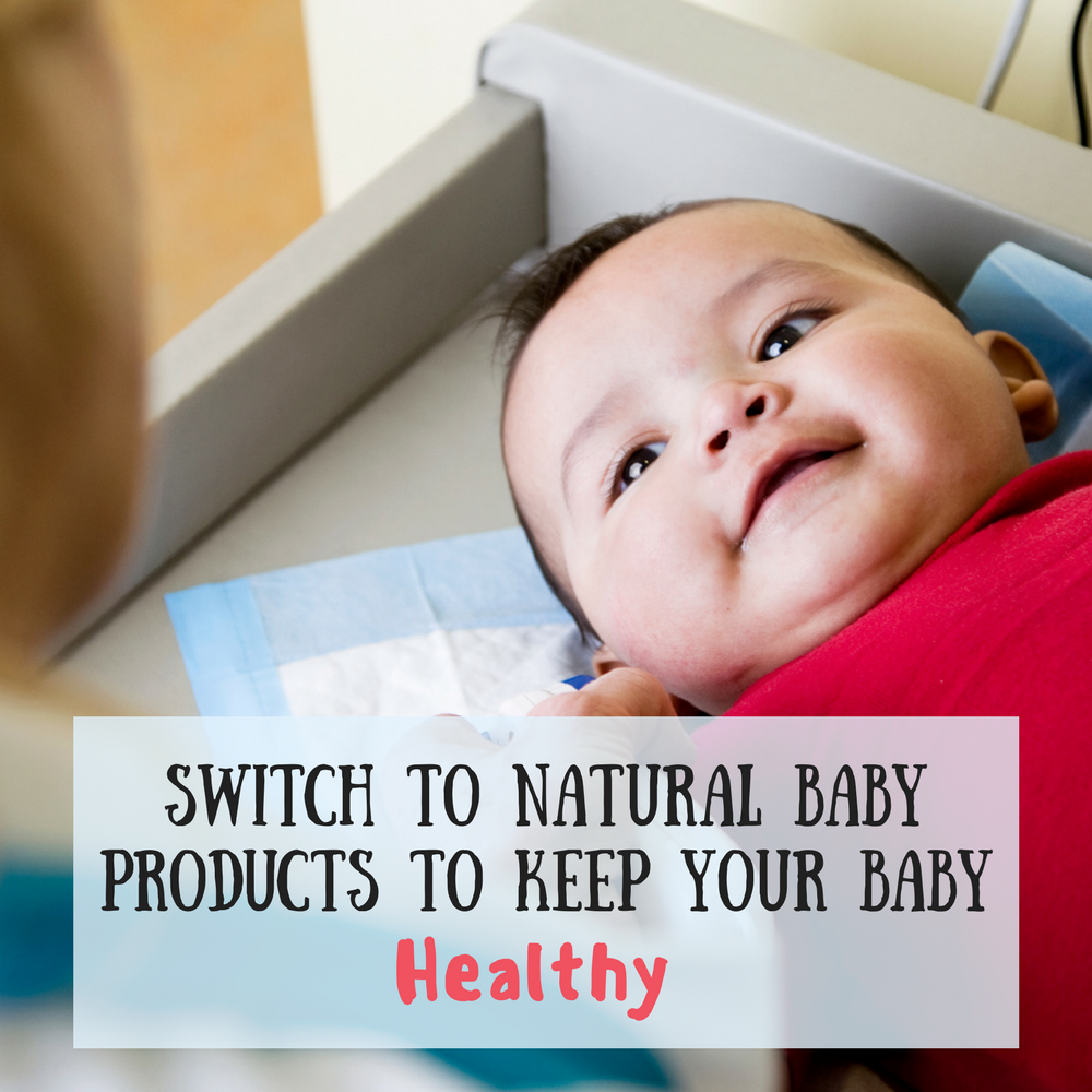 Switch to natural baby products to keep your baby healthy