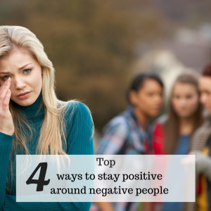 Top 4 ways to stay positive around negative people